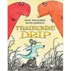Tyrannosaurus Drip (Paperback) Julia Donaldson
