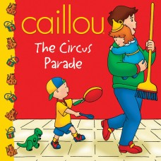 Caillou: The Circus Parade (Paperback)