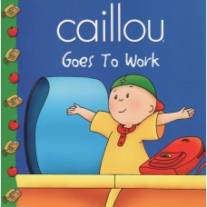 Caillou goes to work (Paperback)
