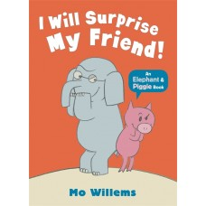 I Will Surprise My Friend! (Paperback) by Mo Willems