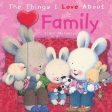 The Things I Love About Family (Paperback)